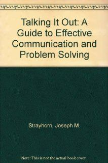Talking It Out A Guide to Effective Communication and Problem Solving (9780878221400) Joseph M. Strayhorn Books