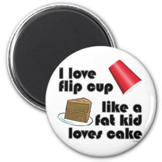 I Love Flip Cup Like a Fat Kid Loves Cake Fridge Magnets
