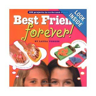 Best Friends Forever 199 Projects to Make and Share Laura Torres 9780761132745 Books