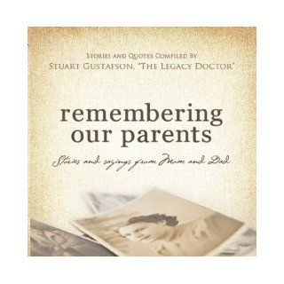 Remembering Our Parents . . . Stories and Sayings from Mom & Dad Stuart Gustafson 9780977172757 Books