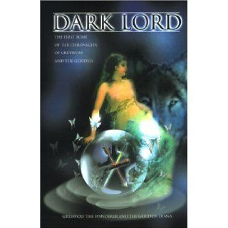 Dark Lord  The First Tome of the Chronicles of Greywolf and the Goddess David Rountree, Greywolf the Wanderer, The Goddess Diana, Diana Sinclair 9780595146925 Books