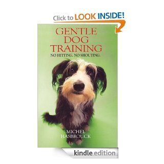 Gentle Dog Training Understand your dog and be understood by him eBook Michel Hasbrouck Kindle Store