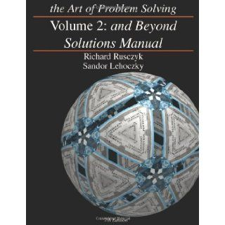 The Art of Problem Solving, Vol. 2 And Beyond Solutions Manual 7th (seventh) Edition by Richard Rusczyk, Sandor Lehozcky (2006) Books