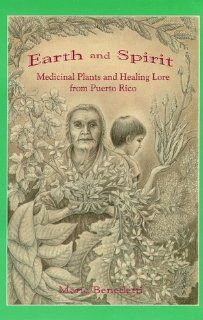 Earth and Spirit Medicinal Plants and Healing Lore from Puerto Rico (9780963344014) Maria Benedetti, Hrana Janto, Mar�a Benedetti Books