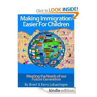 Making Immigration Easier For Children eBook Brent Labuschagne, Kerry Labuschagne Kindle Store