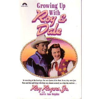 Growing Up With Roy & Dale Roy Rogers Jr., Karen Ann Wojahn 9780830711581 Books