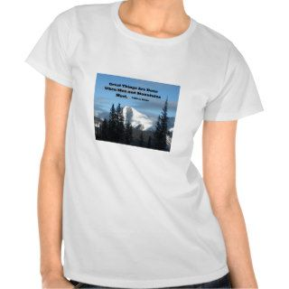 Great things are done when men and mountains meet. tee shirts