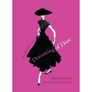 Dreaming of Dior Every Dress Tells a Story 1st (first) Edition by Smith, Charlotte [2010] Books