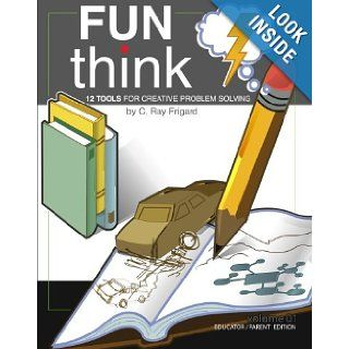 FunThink 12 Tools for Creative Problem Solving (9781419694844) C. Ray Frigard Books