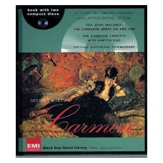 Georges Bizet Carmen [Black Dog Opera Library] (The Complete Libretto With Annotations and Translation; Critical Historical Commentary; The Complete Opera on Two CD's) (Black Dog Opera Library, Carmen) Georges Bizet, David Foil, Meilhac, Halevey, Gra