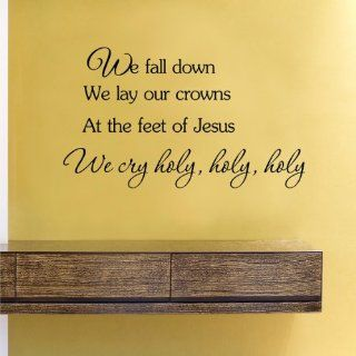 We fall down we lay our crowns at the feet of Jesus we cry holy holy holy Vinyl Wall Decals Quotes Sayings Words Art Decor Lettering Vinyl Wall Art Inspirational Uplifting  Nursery Wall Decor  Baby
