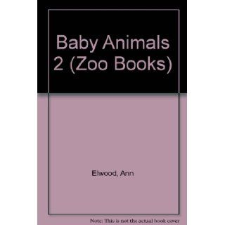 Baby Animals 2 (Zoo Books) Ann Elwood 9780886824181 Books