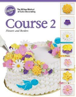 Wilton 902 246 Soft Cover Cake Decorating Guide, Course 2 Flowers and Borders Wilton Method Of Cake Decorating Kitchen & Dining