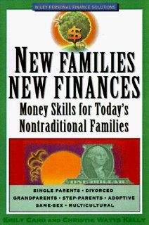 New Families, New Finances Money Skills for Today's Nontraditional Families (Wiley Personal Finance Solutions/Your Family Matters) (9780471196129) Emily W. Card, Christie Watts Kelly Books