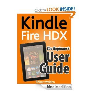 Kindle Fire HDX The Beginner's User Guide eBook Robert Walden Kindle Store