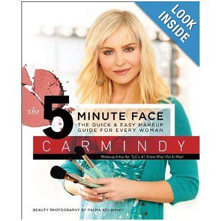 The 5 Minute Face The Quick & Easy Makeup Guide for Every Woman Carmindy 9780061238260 Books