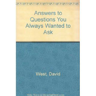 Answers to Questions You Always Wanted to Ask David West 9780750008587 Books