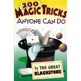200 Magic Tricks Anyone Can Do by the Great Blackstone Harry Blackstone 9780517123591 Books