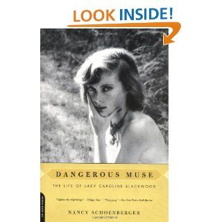 Dangerous Muse The Life Of Lady Caroline Blackwood Nancy Schoenberger 9780306811876 Books