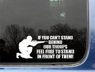 "If you can't stand behind our Troops FEEL FREE TO STAND IN FRONT OF THEM   8 3/4"" x 3 1/2""   military support die cut vinyl decal / sticker for window, truck, car, laptop, etc"