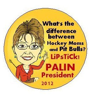 "SARAH PALIN * What's the Difference Between Hockey Moms and Pit Bulls?LIPSTICK * Pinback Button 1.25"" Pin / Badge ~ Election President 2012"