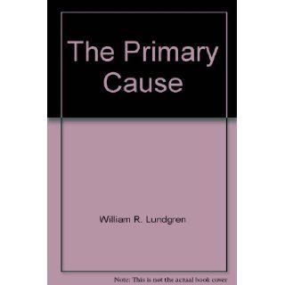 The primary cause; A novel of the men of the Strategic Air Command William R Lundgren Books