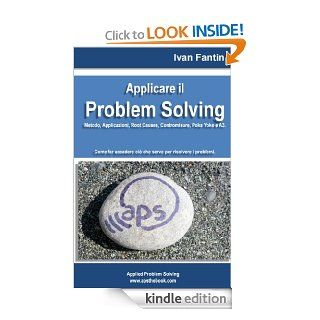 Applicare il Problem Solving. Metodo, Applicazioni, Root Causes, Contromisure, Poka Yoke, A3 (Italian Edition)   Kindle edition by Ivan Fantin. Business & Money Kindle eBooks @ .