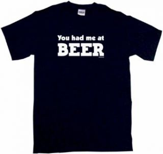 You Had Me At Beer Men's Tee Shirt Clothing