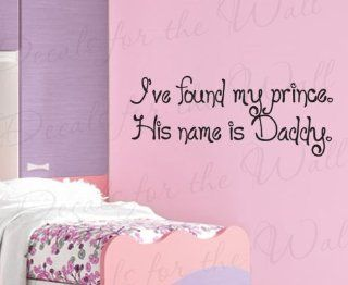 I've Found My Prince His Name is Daddy   Girl's Room Kids Baby Nursery   Adhesive Vinyl Lettering, Decoration Quote, Large Wall Decal Saying, Sticker Art Decor   Home Decor Product