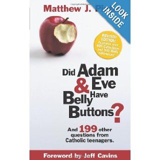 Did Adam & Eve Have BellybuttonsAnd 199 other questions from Catholic Teenagers Matthew J. Pinto, Jeff Cavins 9780965922807 Books