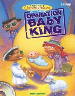 Instant Christmas Pageants Operation Baby King With CDROM Bob Latchaw Fremdsprachige Bücher