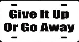 "1, Metal Sign, ""GIVE IT UP OR GO AWAY"", Is A, Black, Vinyl, Computer Cut, Decal, Installed, on A, White Aluminum Metal Plate, 00457wp GIVE IT UP OR GO AWAY,,,,Shipped Usps,,,,"