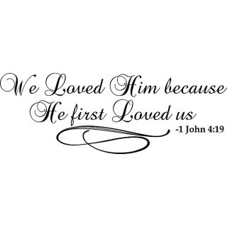 We Loved Him Because He First Loved Us Bible Verse Vinyl Wall Art Quote