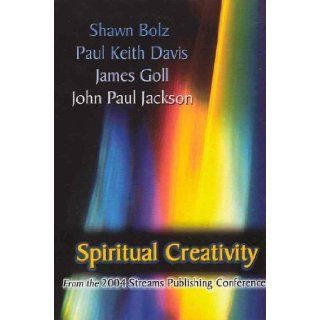Spiritual Creativity Shawn Bolz, Paul Keith Davis and James Goll John Paul Jackson 9782901009818 Books