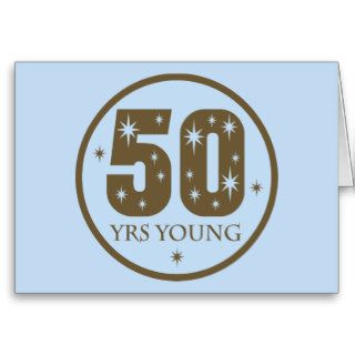 50 Years Young 50th Birthday Gift Greeting Cards