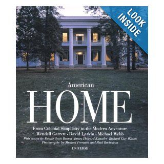 American Home From Colonial Simplicity to the Modern Adventure David Larkin, Wendell Garrett, Michael Webb 9780789313638 Books