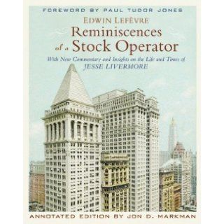 Reminiscences of a Stock Operator (Hardcover) Jon D. Markman (Author), Paul Tudor Jones (Foreword) Edwin Lef�vre (Author) Books