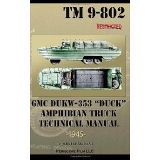 "GMC DUKW 353 ""DUCK"" Amphibian Truck Technical Manual TM 9 802 War Department 9781937684877 Books"