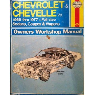 Chevrolet & Chevelle V8 1969 thru 1977 Full size Sedans, Coupes & Wagons Haynes Owners Workshop Manual J.H. Haynes & Peter G. Strasman 9780856963506 Books