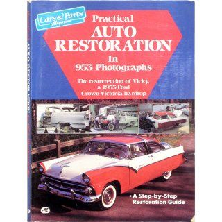 Practical Auto Restoration in 953 Photographs The Resurrection of Vicky, a 1955 Ford Crown Victoria Hardtop Car & Parts Magazine 9780879383305 Books