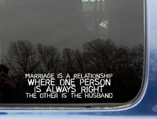 "Marriage is a relationship where one person is ALWAYS RIGHT the other is the husband   8"" x 2 3/8""   funny die cut vinyl decal / sticker for window, truck, car, laptop, etc Automotive"