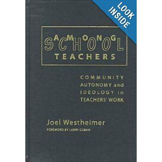 Among School Teachers Community, Autonomy, and Ideology in Teachers' Work Joel Westheimer 9780807737453 Books