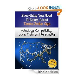 Everything You Need to Know About The Taurus Zodiac Sign   Astrology, Compatibility, Love, Traits And Personality (Everything You Need to Know About Zodiac Signs) eBook Chloe Miller Kindle Store