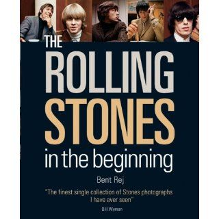 The Rolling Stones In the Beginning Bent Rej, Bill Wyman 9781554072309 Books