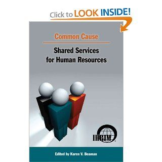 Common Cause Shared Services for Human Resources 28 Experts in shared services operations, business process outsourcing and HR information technology, Karen V. Beaman, Allison Pickett 9780978939700 Books