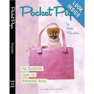 Pocket Pups The Definitive Guide to Diminutive Dogs (Kennel Club Dog Breed Series) Nikki Moustaki, Christopher Appoldt 9781593786762 Books
