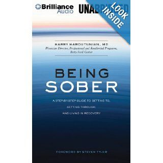 Being Sober A Step by Step Guide to Getting To, Getting Through, and Living in Recovery Harry Haroutunian MD, Robertson Dean, Steven Tyler 9781480591936 Books
