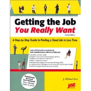 Getting the Job You Really Want A Step by Step Guide to Finding a Good Job in Less Time Michael J. Farr, J. Michael Farr 9781563708039 Books