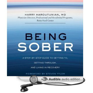 Being Sober A Step by Step Guide to Getting to, Getting Through, and Living in Recovery (Audible Audio Edition) Harry Haroutunian, Robertson Dean Books