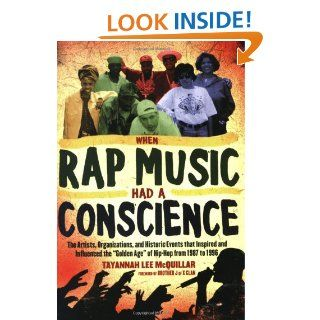 When Rap Music Had a Conscience The Artists, Organizations and Historic Events that Inspired and Influenced the Golden Age of Hip Hop from 1 Tayannah Lee McQuillar, Brother J of the X Clan Books